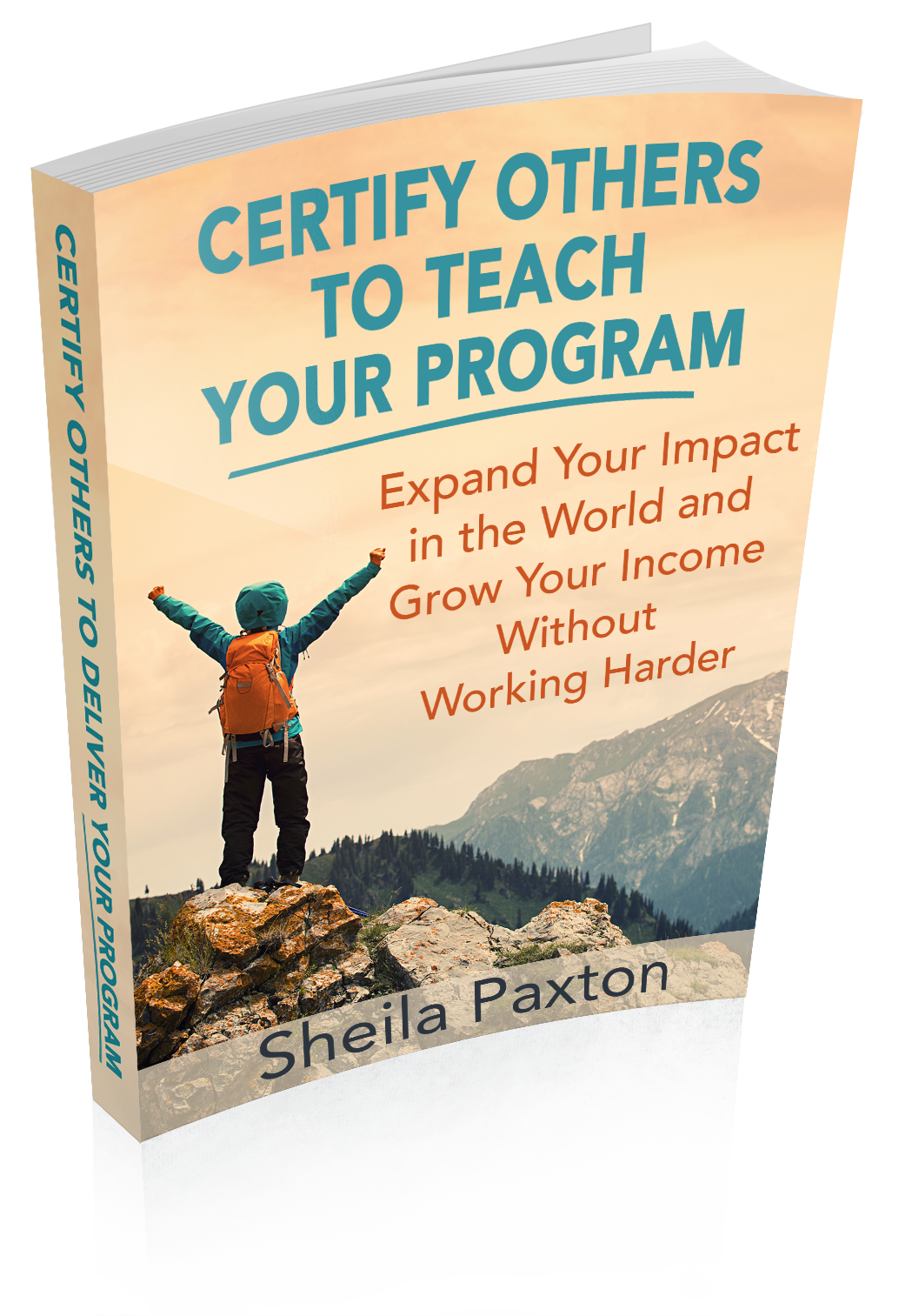 "Image of free report, entitled ""Certify Others to Teach Your Program: Expand Your Impact in the World and Grow Your Income Without Working Harder"" written by Sheila Paxton"